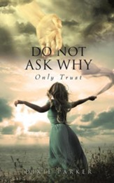 Do Not Ask Why; Only Trust