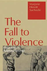 Fall to Violence: Original Sin in Relational Theology