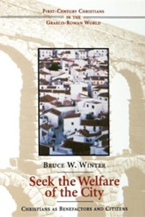 Seek the Welfare of the City: Christians As Benefactors and Citizens
