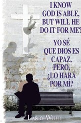I Know God Is Able, But Will He Do It for Me?
