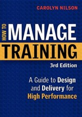 How to Manage Training: A Guide to Design and Delivery for High Performance, Edition 0003