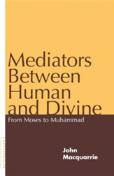 Mediators Between Human and Divine: From Moses to Muhammad