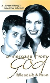 A Message from God: A 12-Year Old Boy's Experience in Heaven