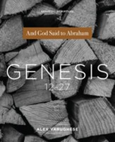 Genesis 12-27: And God Said to Abraham