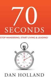70 Seconds: Stop Wandering; Start Living & Leading!