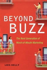 Beyond Buzz: The Next Generation of Word-Of-Mouth Marketing