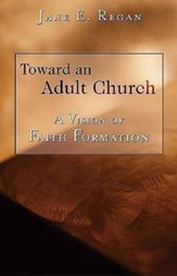 Toward an Adult Church: A Vision for Faith Formation