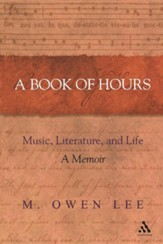 A Book of Hours: Music, Literature, and Life - A Memoir
