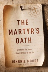 The Martyr's Oath: Living for the Jesus They're Willing to Die For. Hardcover