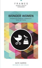 Wonder Women: Navigating the Challenges of Motherhood, Career, and Identity - eBook
