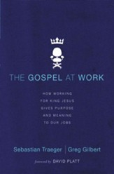 The Gospel at Work: How Working for King Jesus Gives Purpose and Meaning to Our Jobs - eBook