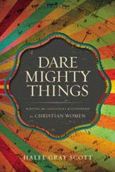 Dare Mighty Things: Mapping the Challenges of Leadership for Christian Women - eBook
