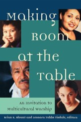 Making Room at the Table: An Invitation to Multicultural Worship Multicultural