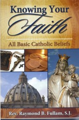 Knowing Your Faith: All Basic Catholic Beliefs