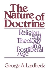 The Nature of Doctrine: Religion & Theology in a Postliberal Age