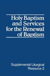 Holy Baptism & Services for the Renewal of Baptism:  The Worship of God