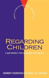 Regarding Children: A New Respect for Childhood & Families