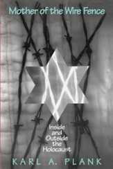 Mother of the Wire Fence: Inside & Outside the  Holocaust