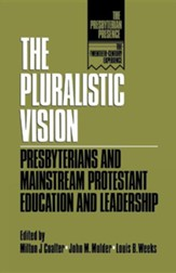 The Pluralistic Vision: Presbyterians & Mainstream Protestant Education & Leadership