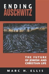 Ending Auschwitz: The Future of Jewish & Christian Life