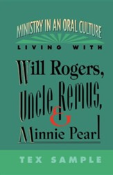 Ministry in an Oral Culture: Living with Will Rogers-  Uncle Remus- & Minnie Pearl