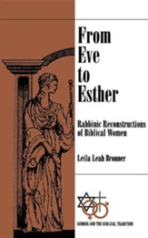 From Eve to Esther: Rabbinic Reconstructions of  Biblical Women