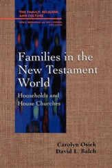 Families in the New Testament World: Households &  House Churches