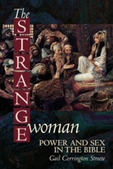 The Strange Woman: Power & Sex in the Bible