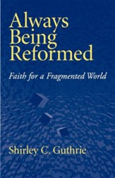 Always Being Reformed: Christian Faith for Today