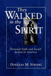 They Walked in the Spirit: Personal Faith & Social  Action in America
