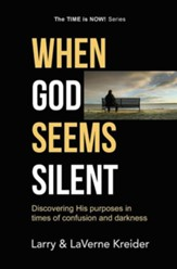 When God Seems Silent: Discovering His Purposes in Times of Confusion and Darkness
