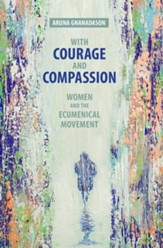 With Courage and Compassion: Women and the Ecumenical Movement