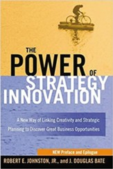 The Power of Strategy Innovation: A New Way of Linking Creativity and Strategic Planning to Discover Great Business OpportunitiesUpdated Edition
