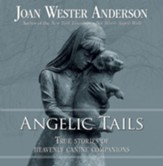 Angelic Tails: True Stories of Heavenly Canine Companions