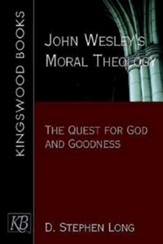 John Wesley's Moral Theology: The Quest for God and Goodness
