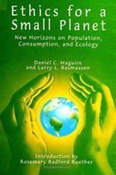 Ethics for a Small Planet: New Horizons on Population, Consumption, and Ecology