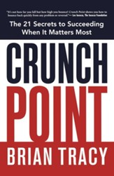 Crunch Point: The 21 Secrets to Succeeding When It Matters Most