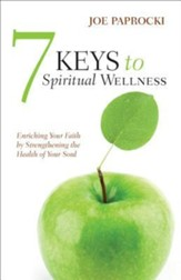 7 Keys to Spiritual Wellness: Enriching Your Faith by Strengthening Your Soul's Immune System