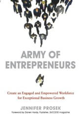 Army of Entrepreneurs: Create and Engaged and Empowered Workforce for Exceptional Business Growth