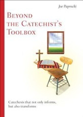 Beyond the Catechist's Toolbox: Catechesis That Not Only Informs, But Transforms