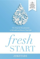 Fresh Start: The Step-By-Step Journey to Rebuild and Renew Your Life