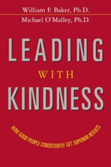 Leading with Kindness: How Good People Consistently Get Superior Results