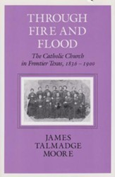 Through Fire and Flood: The Catholic Church in Frontier Texas, 1836-1900