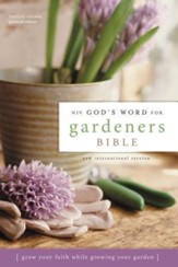 NIV God's Word for Gardeners Bible: Grow Your Faith While Growing Your Garden, Hardcover, Jacketed Printed - Slightly Imperfect