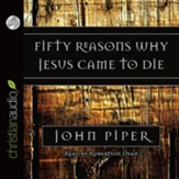 Fifty Reasons Why Jesus Came to Die Unabridged Audiobook on CD