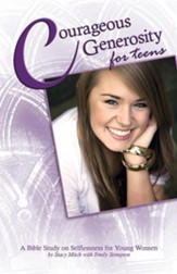 Courageous Generosity for Teens: A Bible Study on Selflessness for Young Women