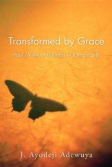 Transformed by Grace: Paul's View of Holiness in Romans 6-8