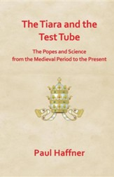 The Tiara and the Test Tube. the Popes and Science from the Medieval Period to the Present