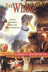 In Whose Image: Science, Faith, & the New Genetics