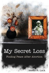 My Secret Loss (Finding Peace After Abortion)